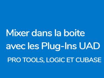Mixage dans la boite avec UAD Logic Pro Tools et Cubase