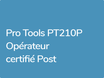 Formation Pro Tools Certification PT201P Opérateur Post Production