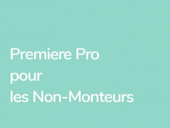 Formation Premiere Pro destinée aux photographes, réalisateurs, scénariste qui ne sont pas monteurs de formation